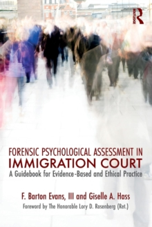 Forensic Psychological Assessment in Immigration Court : A Guidebook for Evidence-Based and Ethical Practice, Paperback Book