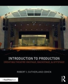 Introduction to Production : Creating Theatre Onstage, Backstage, & Offstage, Paperback Book
