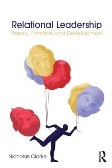 Relational Leadership : Theory, Practice and Development, Paperback Book
