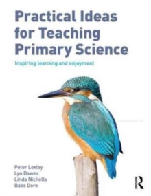 Practical Ideas for Teaching Primary Science : Inspiring Learning and Enjoyment, Paperback Book
