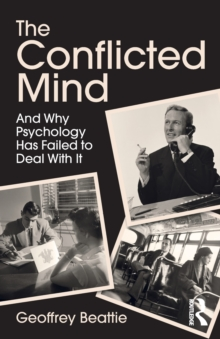 The Conflicted Mind : And Why Psychology Has Failed to Deal With It, Paperback Book