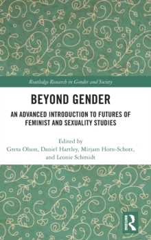 Beyond Gender : An Advanced Introduction to Futures of Feminist and Sexuality Studies, Hardback Book