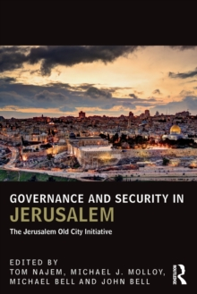 Governance and Security in Jerusalem : The Jerusalem Old City Initiative, Paperback Book