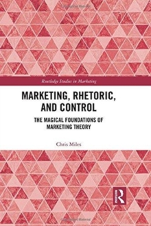 Marketing, Rhetoric and Control : The Magical Foundations of Marketing Theory, Hardback Book