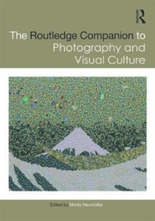 The Routledge Companion to Photography and Visual Culture, Hardback Book