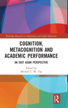Cognition, Metacognition and Academic Performance : An East Asian Perspective, Hardback Book