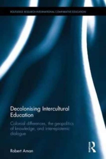 Decolonising Intercultural Education : Colonial differences, the geopolitics of knowledge, and inter-epistemic dialogue, Hardback Book