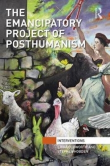 The Emancipatory Project of Posthumanism, Hardback Book