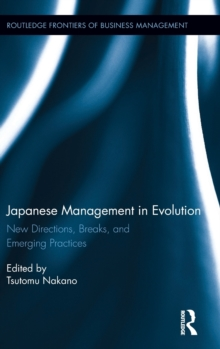 Japanese Management in Evolution : New Directions, Breaks, and Emerging Practices, Hardback Book