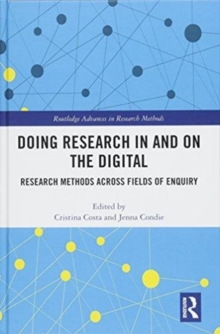 Doing Research In and On the Digital : Research Methods across Fields of Inquiry, Hardback Book
