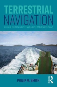Terrestrial Navigation : A Primer for Deck Officers and Officer of the Watch Exams, Paperback Book