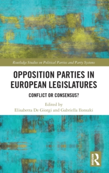 Opposition Parties in European Legislatures : Conflict or Consensus?, Hardback Book
