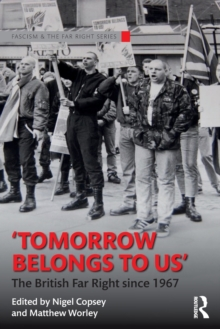 Tomorrow Belongs to Us : The British Far Right since 1967, Paperback Book