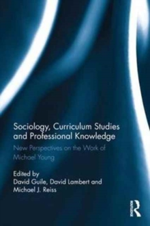 Sociology, Curriculum Studies and Professional Knowledge : New Perspectives on the Work of Michael Young, Hardback Book