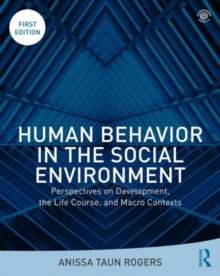 Human Behavior in the Social Environment : Perspectives on Development, the Life Course, and Macro Contexts, Paperback Book