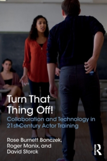 Turn That Thing Off! : Collaboration and Technology in 21st-Century Actor Training, Paperback Book