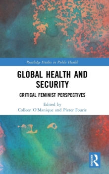 Global Health and Security : Critical Feminist Perspectives, Hardback Book