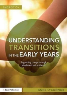 Understanding Transitions in the Early Years : Supporting Change Through Attachment and Resilience, Paperback Book