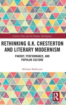 Rethinking G.K. Chesterton and Literary Modernism : Parody, Performance, and Popular Culture, Hardback Book