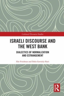 Israeli Discourse and the West Bank : Dialectics of Normalization and Estrangement, Hardback Book