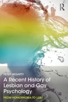 A Recent History of Lesbian and Gay Psychology : From Homophobia to LGBT, Paperback Book