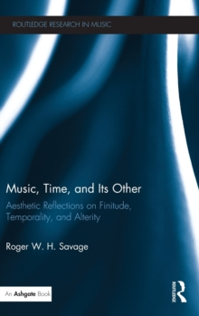 Music, Time, and Its Other : Aesthetic Reflections on Finitude, Temporality, and Alterity, Hardback Book