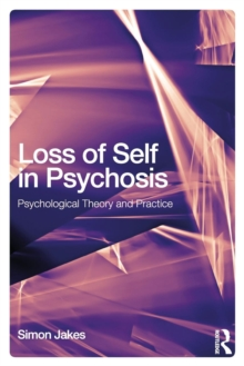 Loss of Self in Psychosis : Psychological Theory and Practice, Paperback Book