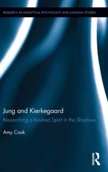 Jung and Kierkegaard : Researching a Kindred Spirit in the Shadows, Hardback Book