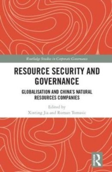 Resource Security and Governance : Globalisation and China's Natural Resources Companies, Hardback Book
