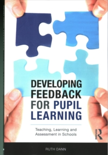 Developing Feedback for Pupil Learning : Teaching, Learning and Assessment in Schools, Paperback Book
