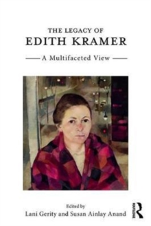 The Legacy of Edith Kramer : A Multifaceted View, Paperback Book
