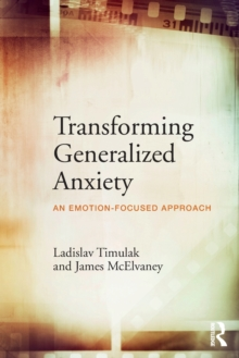 Transforming Generalized Anxiety : An emotion-focused approach, Paperback Book