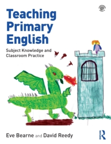 Teaching Primary English : Subject Knowledge and Classroom Practice, Paperback Book
