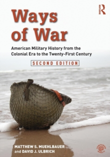 Ways of War : American Military History from the Colonial Era to the Twenty-First Century, Paperback Book