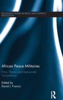 African Peace Militaries : War, Peace and Democratic Governance, Hardback Book