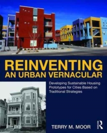 Reinventing an Urban Vernacular : Developing Sustainable Housing Prototypes for Cities Based on Traditional Strategies, Paperback Book
