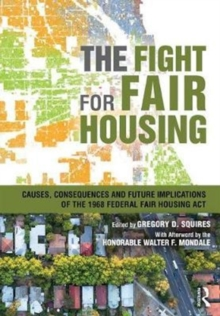 The Fight for Fair Housing : Causes, Consequences, and Future Implications of the 1968 Federal Fair Housing Act, Paperback Book