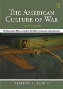 The American Culture of War : The History of U.S. Military Force from World War II to Operation Enduring Freedom, Paperback Book