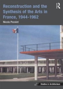 Reconstruction and the Synthesis of the Arts in France, 1944-1962, Hardback Book