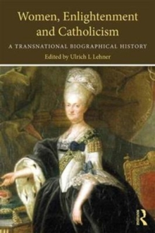 Women, Enlightenment and Catholicism : A Transnational Biographical History, Paperback Book