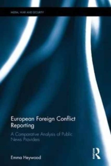 European Foreign Conflict Reporting : A Comparative Analysis of Public News Providers, Hardback Book