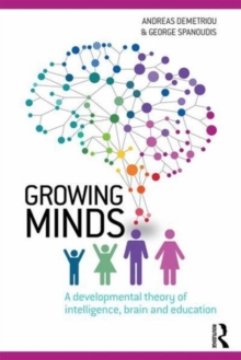 Growing Minds : A Developmental Theory of Intelligence, Brain, and Education, Paperback Book