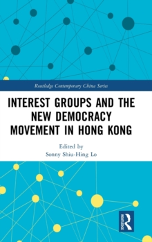 Interest Groups and the New Democracy Movement in Hong Kong, Hardback Book