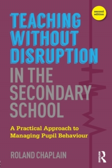 Teaching without Disruption in the Secondary School : A Practical Approach to Managing Pupil Behaviour, Paperback Book