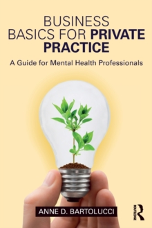 Business Basics for Private Practice : A Guide for Mental Health Professionals, Paperback Book