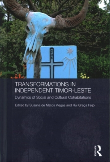Transformations in Independent Timor-Leste : Dynamics of Social and Cultural Cohabitations, Hardback Book