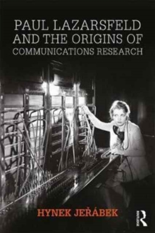Paul Lazarsfeld and the Origins of Communications Research, Hardback Book