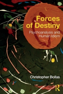 Forces of Destiny : Psychoanalysis and Human Idiom, Paperback / softback Book