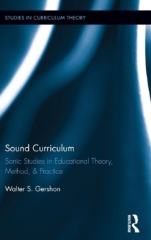 Sound Curriculum : Sonic Studies in Educational Theory, Method, & Practice, Hardback Book