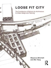 Loose Fit City : The Contribution of Bottom-Up Architecture to Urban Design and Planning, Paperback Book